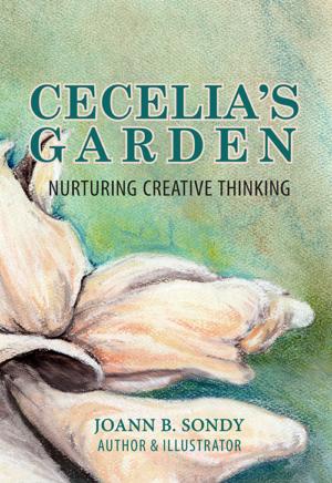 Cecelia's Garden, Nurturing Creative Thinking (c) 2019 Joann B Sondy